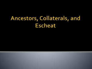 Ancestors, Collaterals, and Escheat
