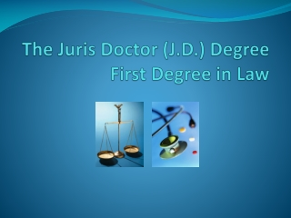 The  Juris  Doctor (J.D.) Degree  First Degree in Law