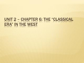 "Unit 2 – Chapter 6: The ""Classical Era"" In the West"