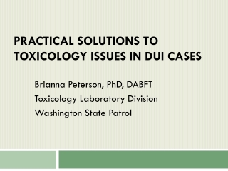 Practical Solutions to Toxicology Issues in DUI Cases