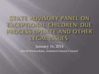 State Advisory panel on exceptional children: Due Process update and other legal issues