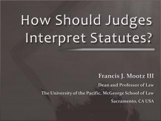 How Should Judges  Interpret  Statutes?