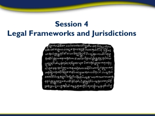 Session 4 Legal Frameworks and Jurisdictions