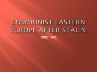Communist Eastern Europe After Stalin