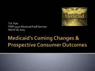 Medicaid�s Coming Changes & Prospective Consumer Outcomes