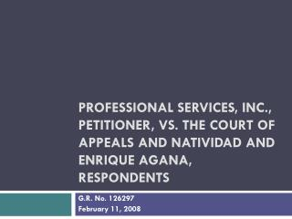 PROFESSIONAL SERVICES, INC., Petitioner, vs. THE COURT OF APPEALS and NATIVIDAD and ENRIQUE AGANA, Respondents