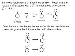 synthetic applications of enamines p.960.  recall that the  reaction of a ketone with a 2  amines gives an enamine  ch.