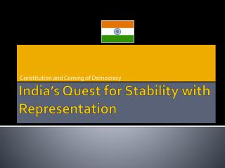 India�s Quest for Stability with Representation