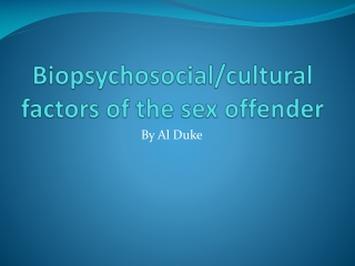 Biopsychosocial /cultural factors of the sex offender