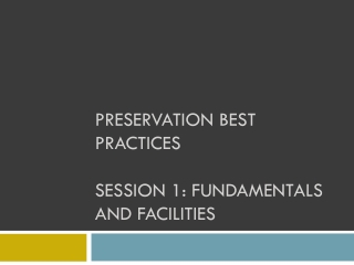Preservation best Practices Session 1: Fundamentals and Facilities