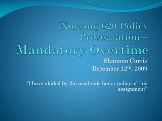 Nursing 620 Policy Presentation— Mandatory Overtime