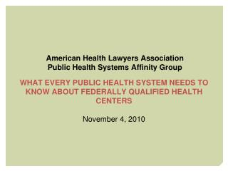 WHAT EVERY PUBLIC HEALTH SYSTEM NEEDS TO KNOW ABOUT FEDERALLY QUALIFIED HEALTH CENTERS November 4, 2010