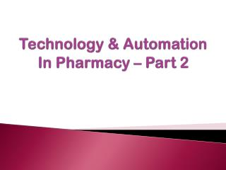 Technology & Automation In Pharmacy – Part 2