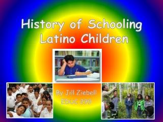 History of Schooling  Latino Children