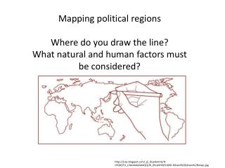 Mapping political regions  Where do you draw the line? What natural and human factors must be considered?