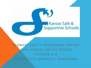 Midwest equity assistance center 2011 Annual Equity Update October 5-6 Kansas city Marriott, Downtown