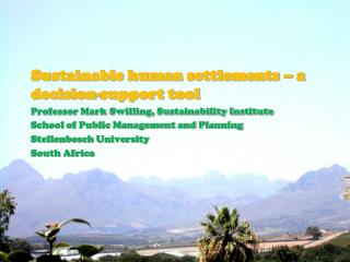 Sustainable human settlements – a decision-support tool Professor Mark Swilling, Sustainability Institute School of Pub