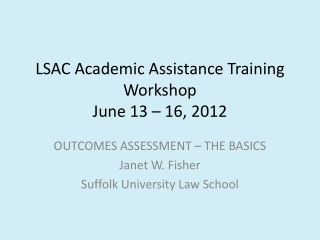 LSAC Academic Assistance Training Workshop June 13 � 16, 2012
