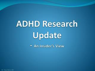 ADHD Research Update -  An Insider's View