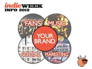 "INDIE WEEK  Independent  Music Festival  ""Best of the Fest"" Competition – 1 band voted as top act  Music Conference  Di"