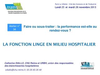 Catherine DIALLO, CHU Reims et URBH, union des responsables des blanchisseries hospitalières  cdiallo@chu-reims.fr, 03