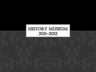 History Museum  2011-2012