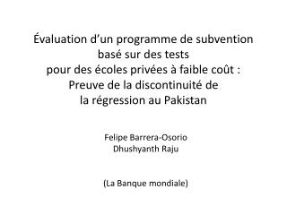 Felipe Barrera-Osorio Dhushyanth Raju (La Banque mondiale)