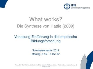 What works ?  Die Synthese von  Hattie  (2009) Vorlesung Einführung in die empirische Bildungsforschung Sommersemester