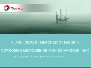 FLASH  GEMER - mercredi 21 mai 2014 Corrosion MICROBIENNE D'UN ECHANGEUR INOX
