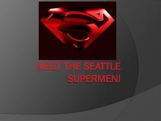 Meet the Seattle Supermen!
