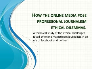 How the online media pose professional journalism ethical dilemmas.