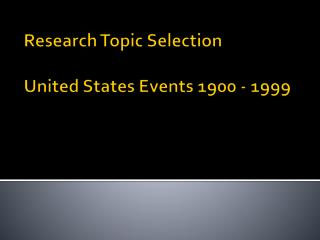Research Topic Selection United States Events 1900 - 1999