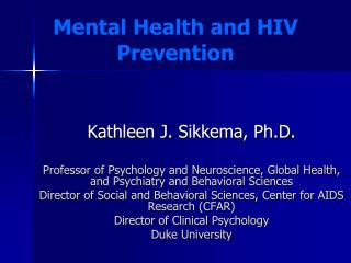 Kathleen J.  Sikkema , Ph.D. Professor of Psychology and Neuroscience, Global Health, and Psychiatry and Behavioral Sci