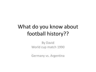 What do you know about football history??