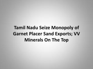 Tamil Nadu Seize Monopoly Of Garnet Placer Sand Exports