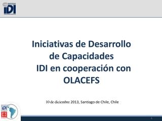 Iniciativas de Desarrollo de Capacidades   IDI en cooperación con OLACEFS