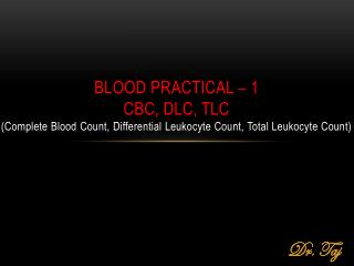 BLOOD PRACTICAL – 1 CBC, DLC, TLC ( Complete Blood  C ount, Differential Leukocyte Count, Total Leukocyte Count)