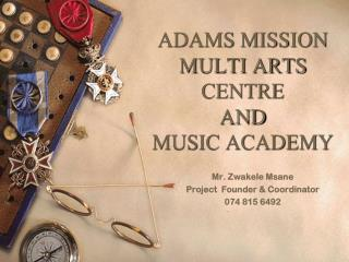 ADAMS MISSION MULTI ARTS CENTRE  AND  MUSIC ACADEMY