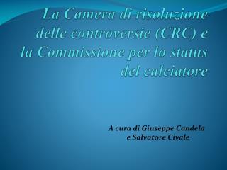 La Camera di risoluzione delle controversie  (CRC)  e  la Commissione per lo status del calciatore