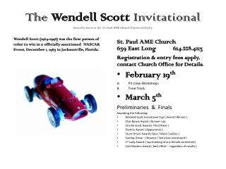 The Wendell Scott  Invitational Formally know as the  St. Paul AME Church Pinewood Derby