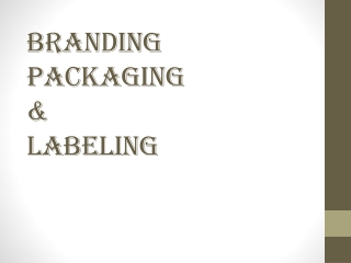 Branding  Packaging &  Labeling