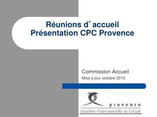 Réunions d ' accueil Présentation CPC Provence