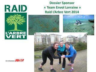 Dossier Sponsor  « TeamEnvol Lorraine » Raid L'Arbre Vert 2014