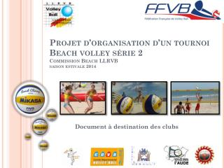 Projet d'organisation d'un tournoi Beach volley série 2 Commission Beach LLRVB saison estivale 2014