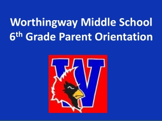 Worthingway  Middle School 6 th  Grade Parent Orientation