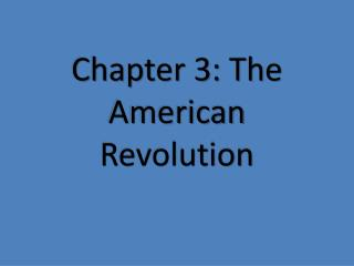 Chapter 3: The American Revolution