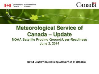 Meteorological Service of Canada –  Update NO AA  Satellite Proving  Ground/User-Readiness June 2, 2014