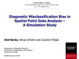 Diagnostic Misclassification Bias in  Spatial  Point Data Analysis – A Simulation Study Olaf  Berke ,  Bimal Chhetri  a