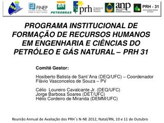 Comitê Gestor:  Hosiberto Batista de Sant´Ana (DEQ/UFC) – Coordenador Flávio Vasconcelos de Souza – PV  Célio  Loureiro