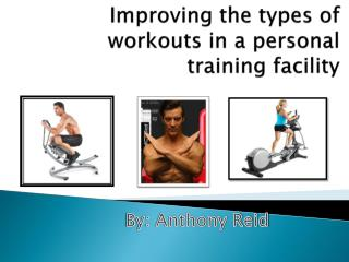 Improving the types of workouts in a personal training facility